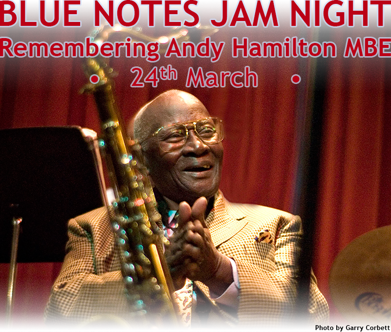 BLUE NOTES JAM NIGHT Remembering Andy Hamilton MBE •    24th March    •